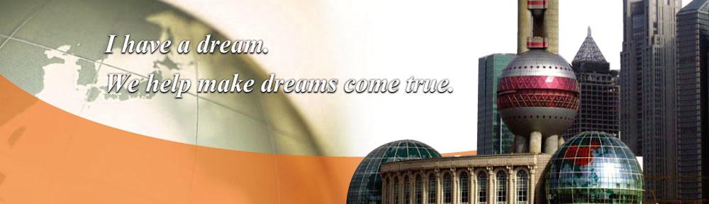I have a dream. We help make dream come true.
